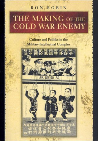 Making of the Cold War Enemy Culture and Politics in the Military-Intellectual Complex  2001 9780691114552 Front Cover