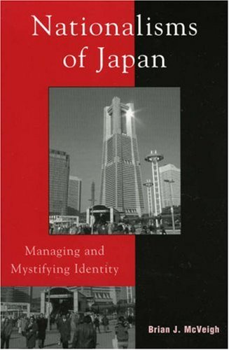 Nationalisms of Japan Managing and Mystifying Identity  2004 9780742524552 Front Cover