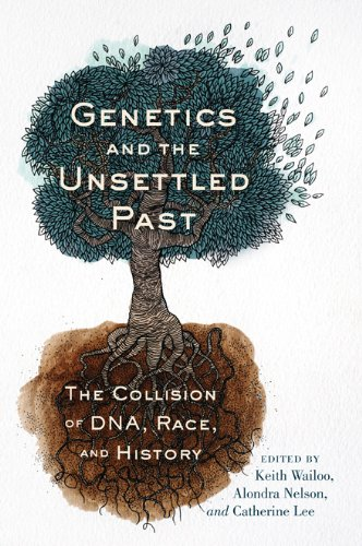 Genetics and the Unsettled Past The Collision of DNA, Race, and History  2012 edition cover