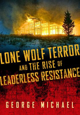 Lone Wolf Terror and the Rise of Leaderless Resistance   2012 edition cover