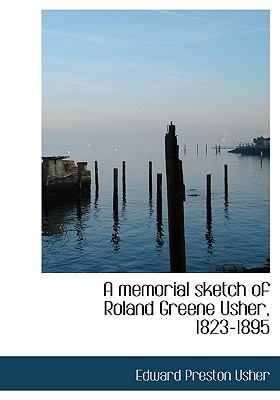 Memorial Sketch of Roland Greene Usher, 1823-1895 N/A 9781115064552 Front Cover