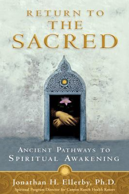 Return to the Sacred Ancient Pathways to Spiritual Awakening  2008 9781401921552 Front Cover