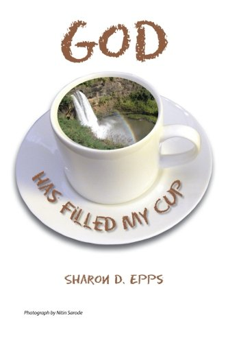 God Has Filled My Cup   2013 9781483651552 Front Cover