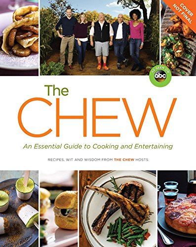 Chew: an Essential Guide to Cooking and Entertaining Recipes, Wit, and Wisdom from the Chew Hosts  2016 9781484753552 Front Cover