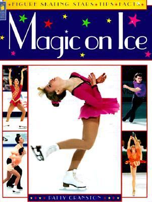 Magic on Ice Figure Skating Stars, Tips and Facts N/A 9781550744552 Front Cover