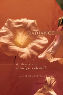 Radiance A Spiritual Memoir of Evelyn Underhill  2004 9781557253552 Front Cover