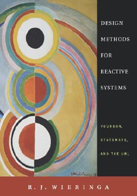 Design Methods for Reactive Systems Yourdon, Statemate, and the UML  2003 9781558607552 Front Cover