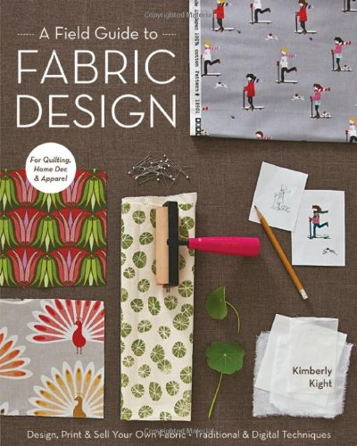 Field Guide to Fabric Design Design, Print and Sell Your Own Fabric; Traditional and Digital Techniques; for Quilting, Home Dec and Apparel  2011 edition cover