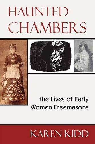 Haunted Chambers The Lives of Early Women Freemasons  2009 9781934935552 Front Cover