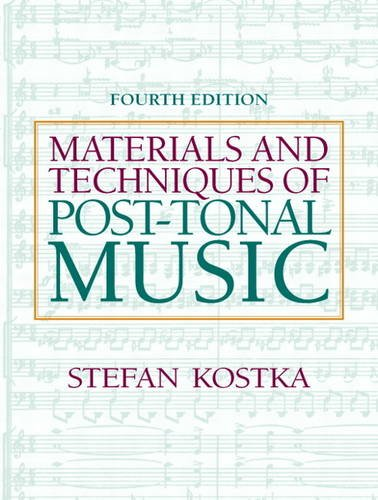 Materials and Techniques of Post-Tonal Music  4th 2011 (Revised) edition cover
