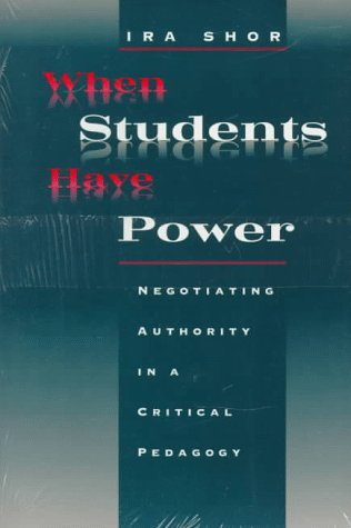 When Students Have Power Negotiating Authority in a Critical Pedagogy  1996 9780226753553 Front Cover
