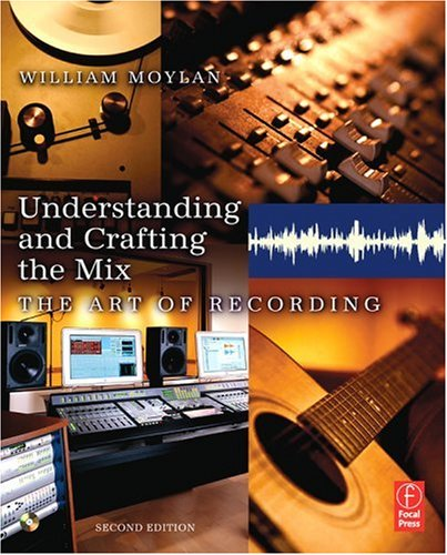 Understanding and Crafting the Mix The Art of Recording 2nd 2007 (Revised) 9780240807553 Front Cover