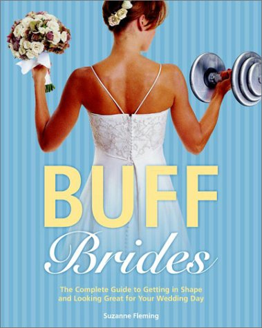 Buff Brides The Complete Guide to Getting in Shape and Looking Great for Your Wedding Day  2002 edition cover