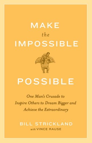 Make the Impossible Possible One Man's Crusade to Inspire Others to Dream Bigger and Achieve the Extraordinary N/A edition cover
