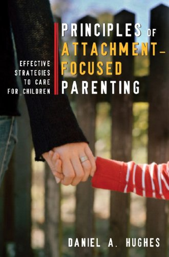 Attachment-Focused Parenting Effective Strategies to Care for Children  2008 edition cover