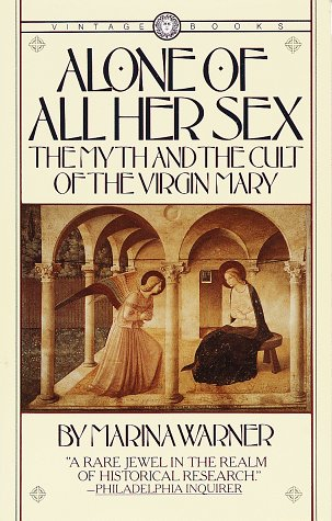 Alone of All Her Sex The Myth and the Cult of the Virgin Mary N/A edition cover