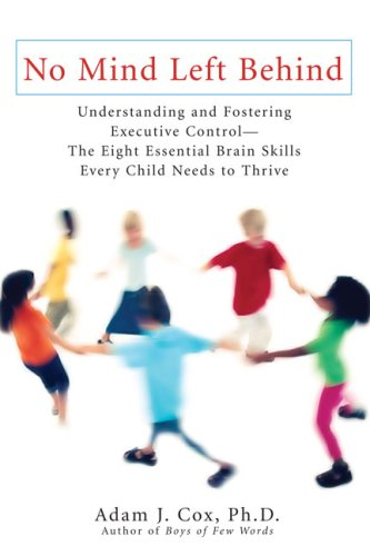 No Mind Left Behind Understanding and Fostering Executive Control - The Eight Essential Brain Skills Every Child Needs to Thrive N/A edition cover