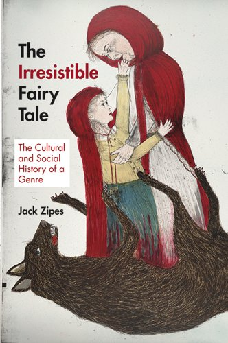 Irresistible Fairy Tale The Cultural and Social History of a Genre  2013 edition cover