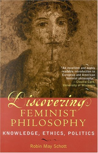 Discovering Feminist Philosophy Knowledge, Ethics, Politics  2003 9780742514553 Front Cover