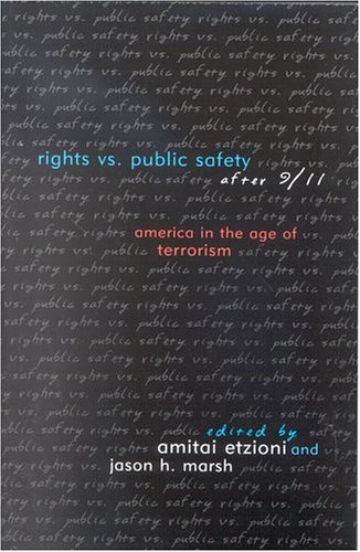 Rights vs. Public Safety after 9/11 America in the Age of Terrorism  2003 edition cover