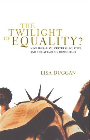 Twilight of Equality Neoliberalism, Cultural Politics, and the Attack on Democracy  2004 edition cover