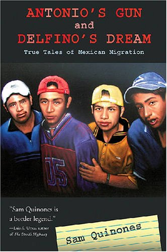 Antonio's Gun and Delfino's Dream True Tales of Mexican Migration  2008 edition cover