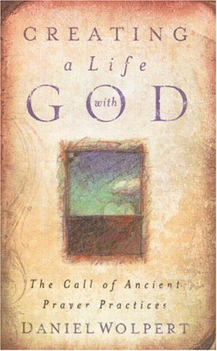 Creating a Life with God The Call of Ancient Prayer Practices  2003 edition cover