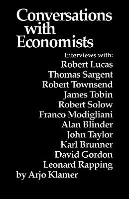 Conversations with Economists New Classical Economists and Opponents Speak Out on the Current Controversy in Macroeconomics N/A edition cover