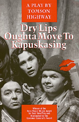 Dry Lips Oughta Move to Kapuskasing A Play N/A 9780920079553 Front Cover
