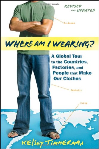 Where Am I Wearing? A Global Tour to the Countries, Factories, and People That Make Our Clothes 2nd 2009 (Revised) edition cover