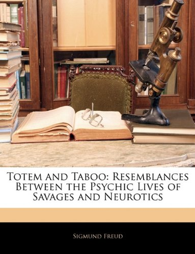 Totem and Taboo Resemblances Between the Psychic Lives of Savages and Neurotics N/A 9781141512553 Front Cover