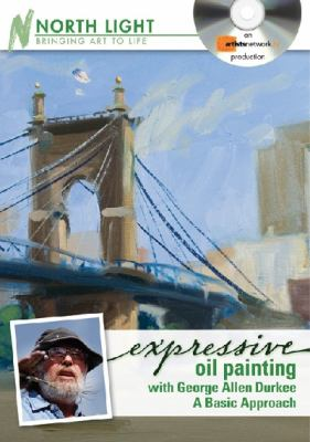 Expressive Oil Painting With George Allen Durkee: A Basic Approach  2010 edition cover