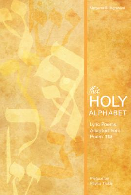 This Holy Alphabet Lyric Poems Adapted from Psalm 119  2009 9781557256553 Front Cover