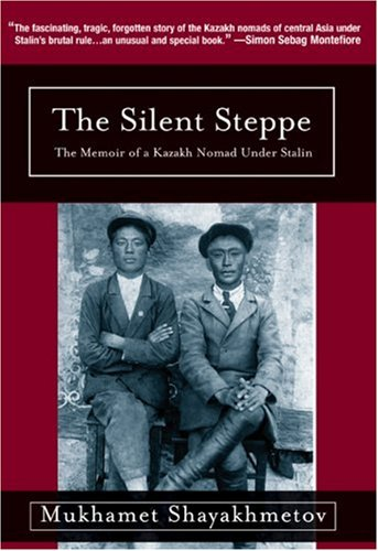 Silent Steppe The Memoir of a Kazakh Nomad under Stalin N/A edition cover