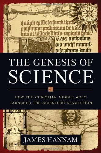 Genesis of Science How the Christian Middle Ages Launched the Scientific Revolution  2011 edition cover