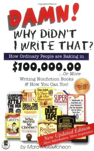 Damn! Why Didn't I Write That? How Ordinary People Are Raking in $100,000. 00... or More Writing Nonfiction Books and How You Can Too! 2nd 2006 edition cover