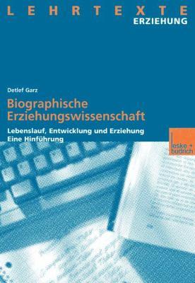 Biographische Erziehungswissenschaft: Lebenslauf, Entwicklung Und Erziehung. Eine Hinfuhrung  2012 9783810029553 Front Cover