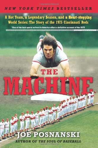 Machine A Hot Team, a Legendary Season, and a Heart-Stopping World Series - The Story of the 1975 Cincinnati Reds  2010 edition cover