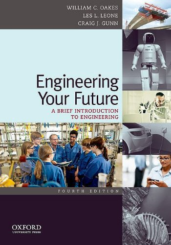 Engineering Your Future A Brief Introduction to Engineering 4th 2011 9780199797554 Front Cover