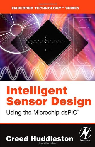 Intelligent Sensor Design Using the Microchip DsPIC  2005 edition cover