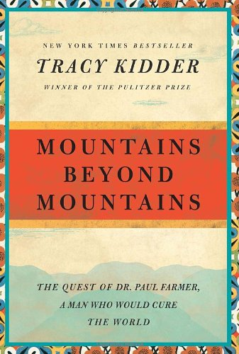 Mountains Beyond Mountains The Quest of Dr. Paul Farmer, a Man Who Would Cure the World  2009 9780812980554 Front Cover