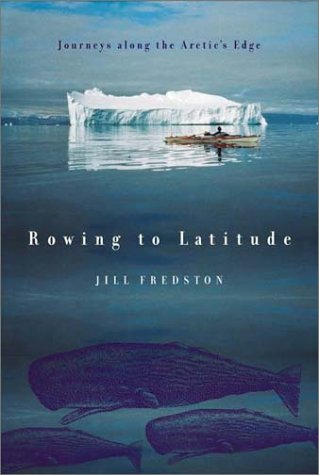 Rowing to Latitude Journeys along the Arctic's Edge N/A 9780865476554 Front Cover
