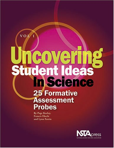 Uncovering Student Ideas in Science, Volume 1 25 Formative Assessment Probes  2005 9780873552554 Front Cover