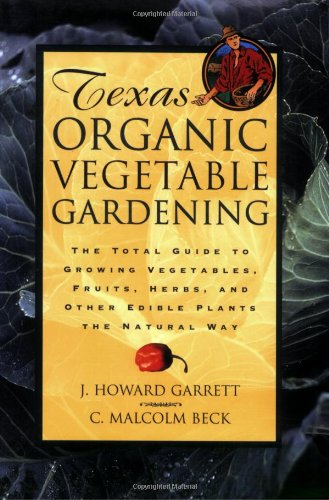 Texas Organic Vegetable Gardening The Total Guide to Growing Vegetables, Fruits, Herbs and Other Edible Plants the Natural Way N/A 9780884158554 Front Cover