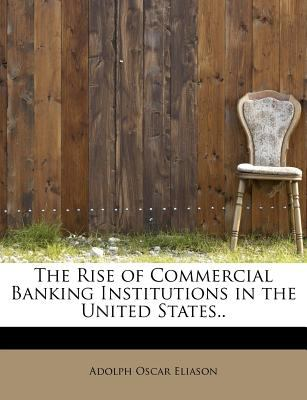 Rise of Commercial Banking Institutions in the United States  N/A 9781113882554 Front Cover