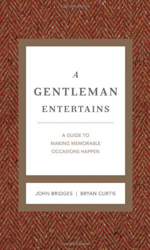 Gentleman Entertains A Guide to Making Memorable Occasions Happen  2012 (Revised) 9781401604554 Front Cover