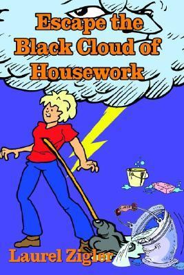 Escape the Black Cloud of Housework  N/A 9781403303554 Front Cover