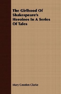 Girlhood of Shakespeare's Heroines in a Series of Tales  N/A 9781406708554 Front Cover