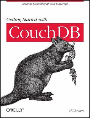Getting Started with CouchDB Extreme Scalability at Your Fingertips  2011 9781449307554 Front Cover
