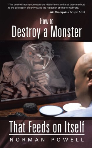 How to Destroy a Monster That Feeds on Itself:   2013 9781490800554 Front Cover